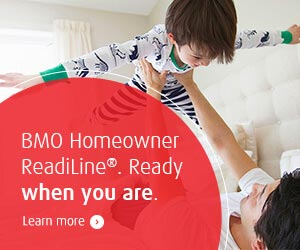 BMO Homeowne ReadiLine. Ready when you are. Learn more.